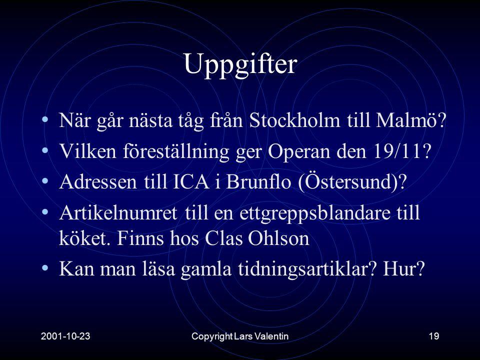 2001-10-23Copyright Lars Valentin19 Uppgifter • När går nästa tåg från Stockholm till Malmö.