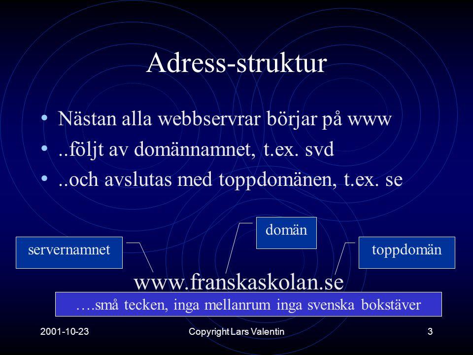 2001-10-23Copyright Lars Valentin3 Adress-struktur • Nästan alla webbservrar börjar på www •..följt av domännamnet, t.ex.