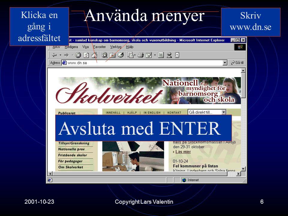 2001-10-23Copyright Lars Valentin6 Använda menyer www.dn.se Skriv www.dn.se Klicka en gång i adressfältet Avsluta med ENTER