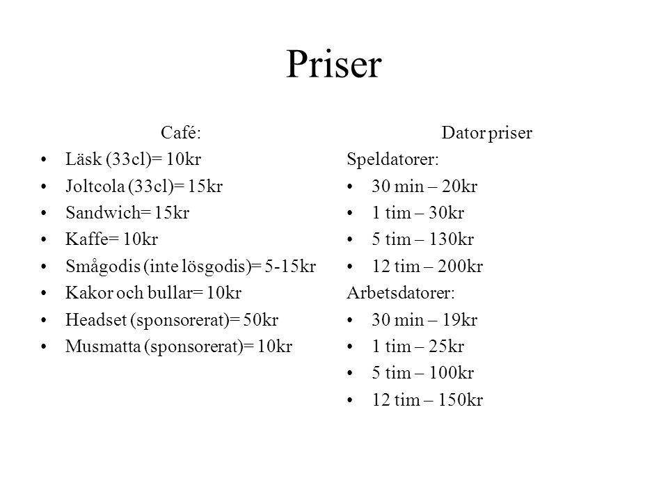 Priser Café: •Läsk (33cl)= 10kr •Joltcola (33cl)= 15kr •Sandwich= 15kr •Kaffe= 10kr •Smågodis (inte lösgodis)= 5-15kr •Kakor och bullar= 10kr •Headset
