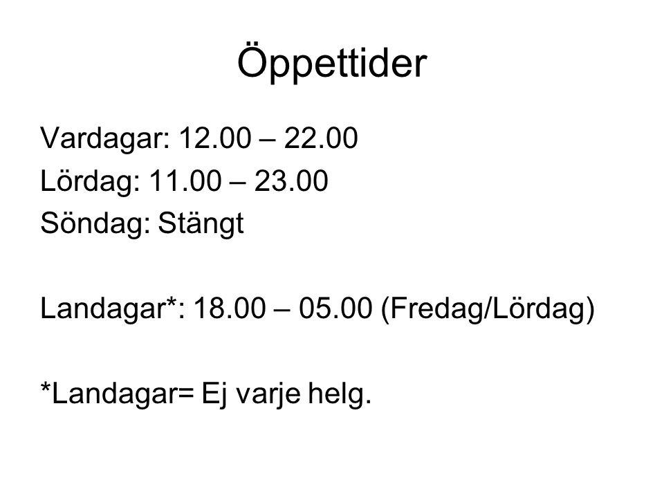Öppettider Vardagar: 12.00 – 22.00 Lördag: 11.00 – 23.00 Söndag: Stängt Landagar*: 18.00 – 05.00 (Fredag/Lördag) *Landagar= Ej varje helg.