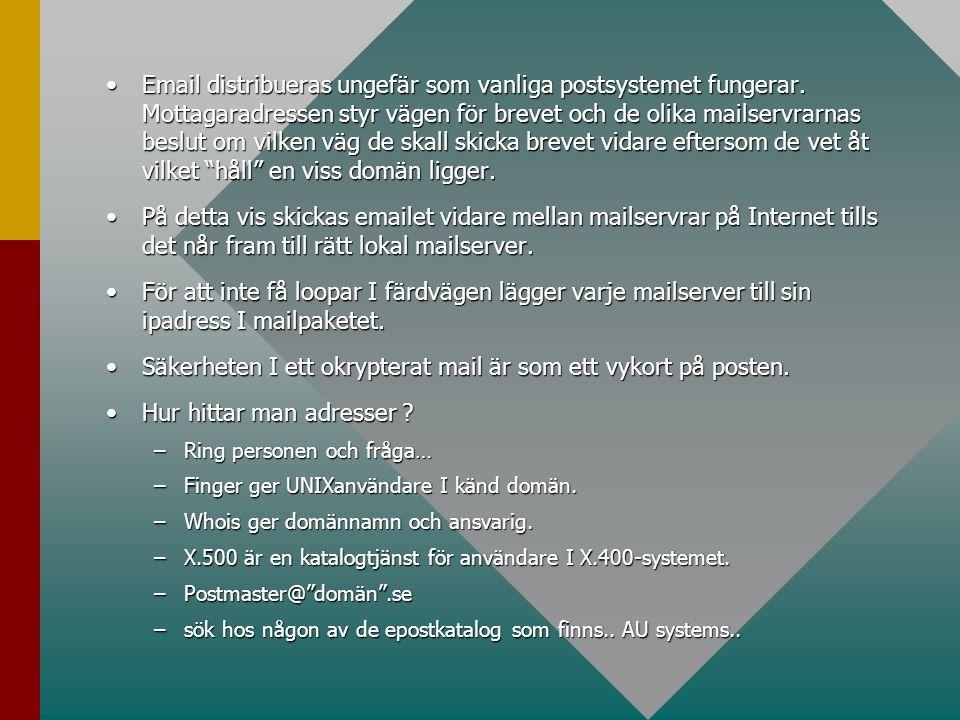 •Email distribueras ungefär som vanliga postsystemet fungerar. Mottagaradressen styr vägen för brevet och de olika mailservrarnas beslut om vilken väg