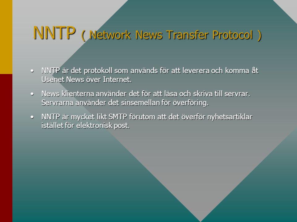 NNTP ( Network News Transfer Protocol ) •NNTP är det protokoll som används för att leverera och komma åt Usenet News över Internet.