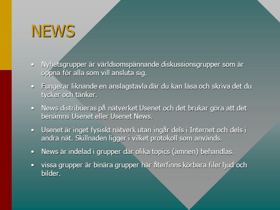 NEWS •Nyhetsgrupper är världsomspännande diskussionsgrupper som är öppna för alla som vill ansluta sig. •Fungerar liknande en anslagstavla där du kan