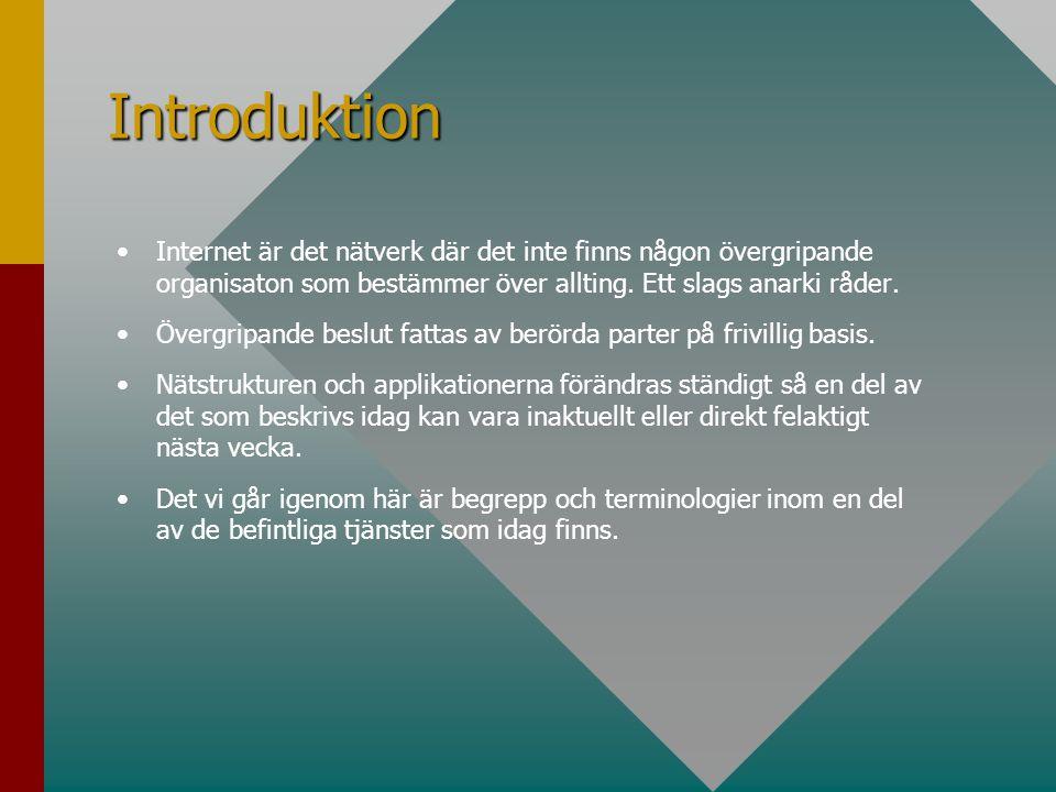 Introduktion • •Internet är det nätverk där det inte finns någon övergripande organisaton som bestämmer över allting.