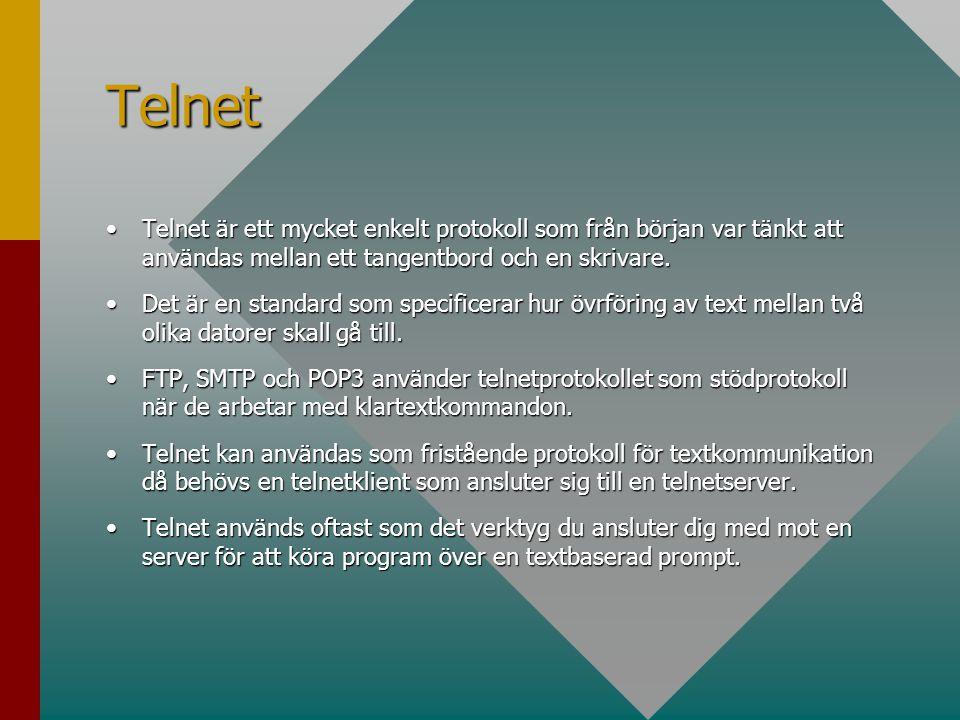 Telnet •Telnet är ett mycket enkelt protokoll som från början var tänkt att användas mellan ett tangentbord och en skrivare. •Det är en standard som s
