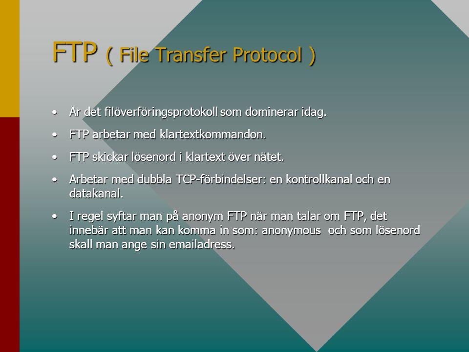 FTP ( File Transfer Protocol ) •Är det filöverföringsprotokoll som dominerar idag. •FTP arbetar med klartextkommandon. •FTP skickar lösenord i klartex