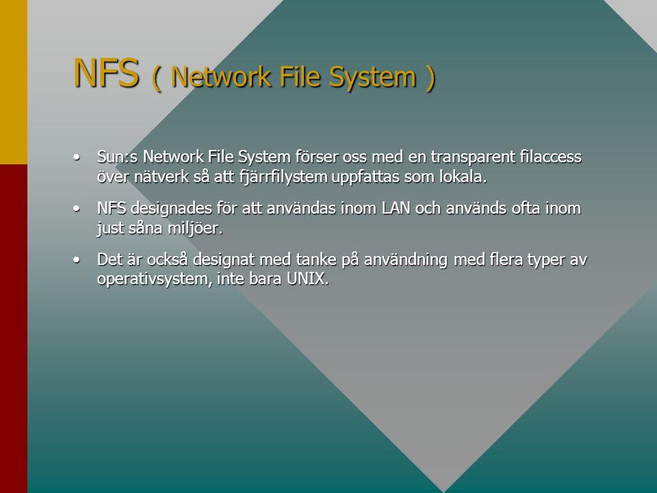 NFS ( Network File System ) •Sun:s Network File System förser oss med en transparent filaccess över nätverk så att fjärrfilystem uppfattas som lokala.