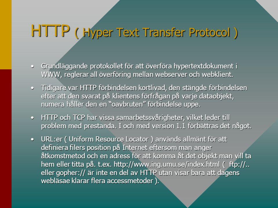 HTTP ( Hyper Text Transfer Protocol ) •Grundläggande protokollet för att överföra hypertextdokument i WWW, reglerar all överföring mellan webserver och webklient.