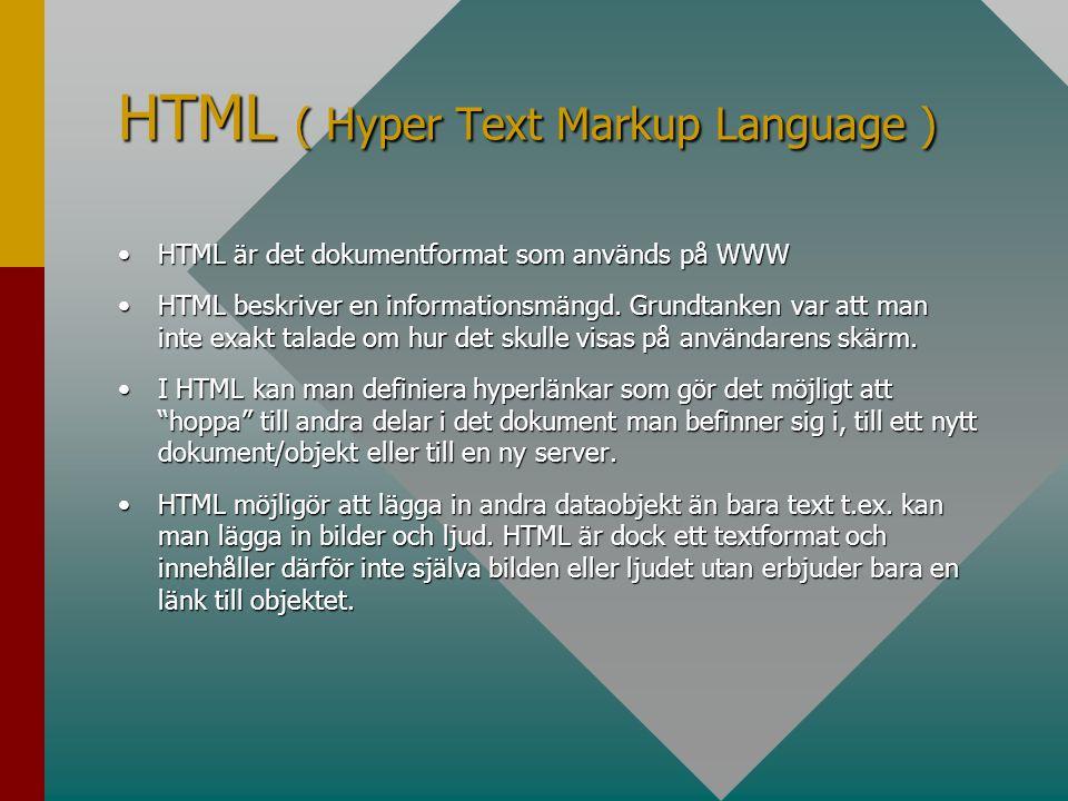 HTML ( Hyper Text Markup Language ) •HTML är det dokumentformat som används på WWW •HTML beskriver en informationsmängd. Grundtanken var att man inte