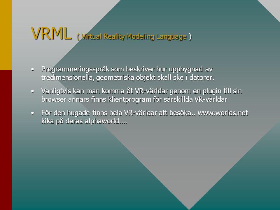VRML ( Virtual Reality Modeling Language ) •Programmeringsspråk som beskriver hur uppbygnad av tredimensionella, geometriska objekt skall ske i datore