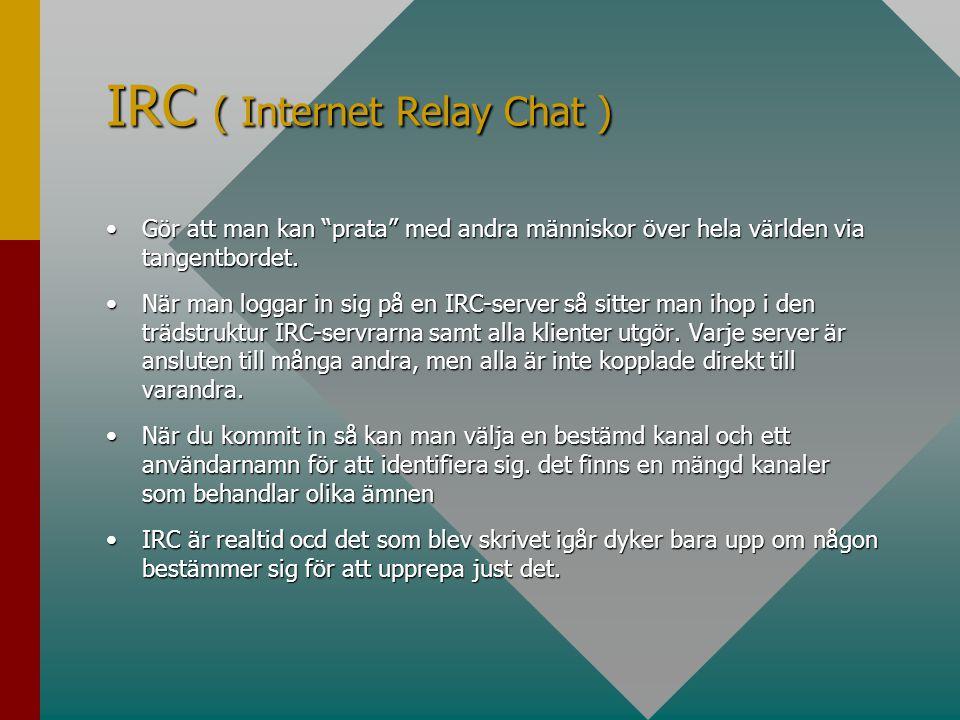 IRC ( Internet Relay Chat ) •Gör att man kan prata med andra människor över hela världen via tangentbordet.