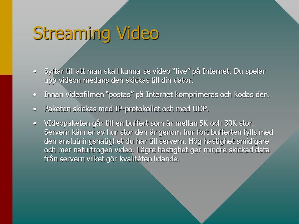 """Streaming Video •Syftar till att man skall kunna se video """"live"""" på Internet. Du spelar upp videon medans den skickas till din dator. •Innan videofilm"""