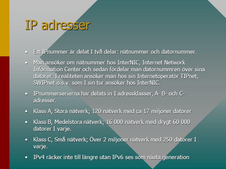 IP adresser •Ett IPnummer är delat I två delar: nätnummer och datornummer. •Man ansöker om nätnummer hos InterNIC, Internet Network Information Center