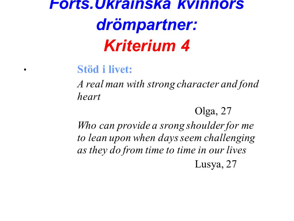 Forts.Ukrainska kvinnors drömpartner: Kriterium 4 • Stöd i livet: A real man with strong character and fond heart Olga, 27 Who can provide a srong sho