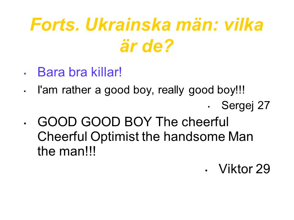 Forts. Ukrainska män: vilka är de? • Bara bra killar! • I'am rather a good boy, really good boy!!! • Sergej 27 • GOOD GOOD BOY The cheerful Cheerful O