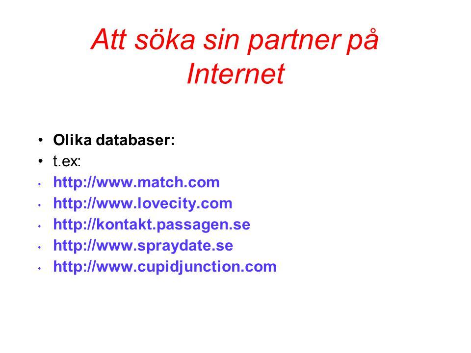 Att söka sin partner på Internet •Olika databaser: •t.ex: • http://www.match.com • http://www.lovecity.com • http://kontakt.passagen.se • http://www.spraydate.se • http://www.cupidjunction.com