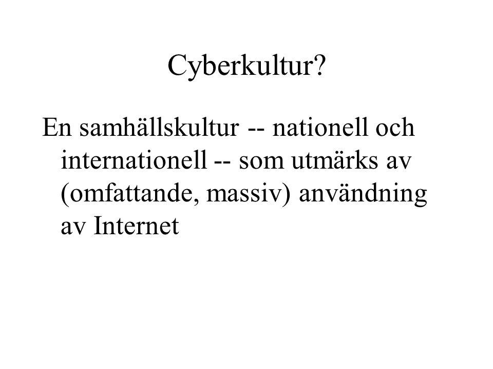 Cyberkultur? En samhällskultur -- nationell och internationell -- som utmärks av (omfattande, massiv) användning av Internet