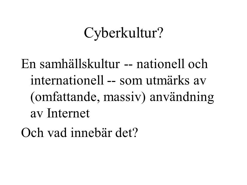 Cyberkultur? En samhällskultur -- nationell och internationell -- som utmärks av (omfattande, massiv) användning av Internet Och vad innebär det?