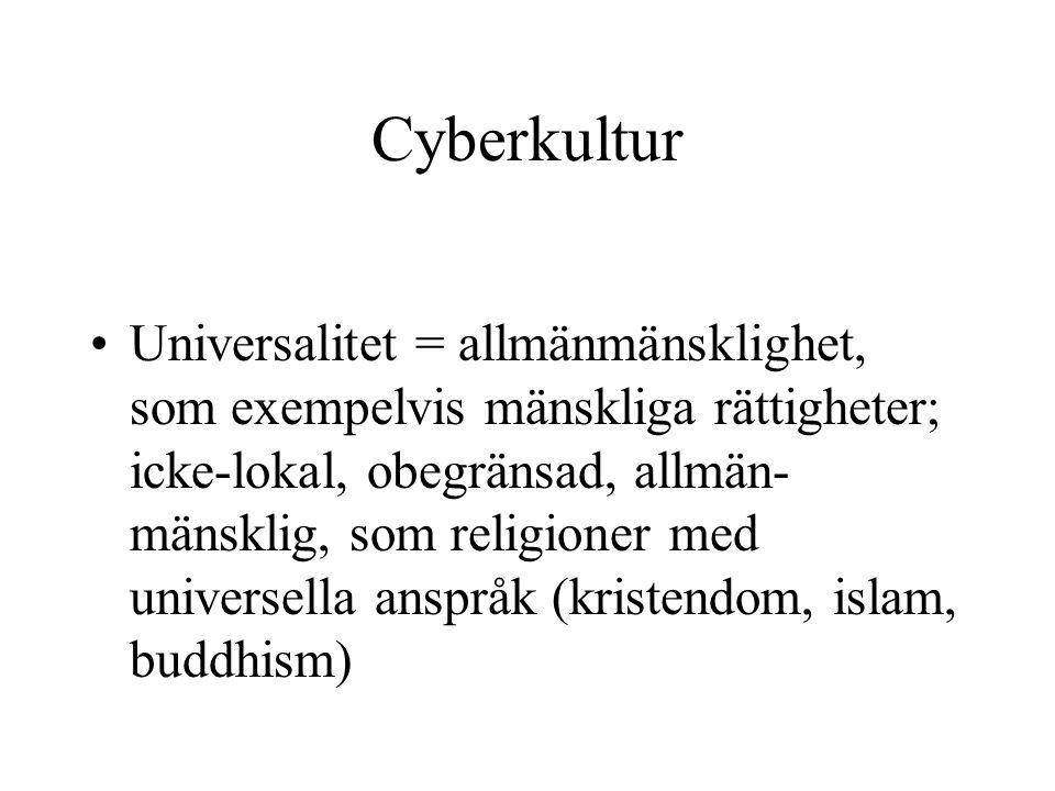 Cyberkultur •Universalitet = allmänmänsklighet, som exempelvis mänskliga rättigheter; icke-lokal, obegränsad, allmän- mänsklig, som religioner med uni