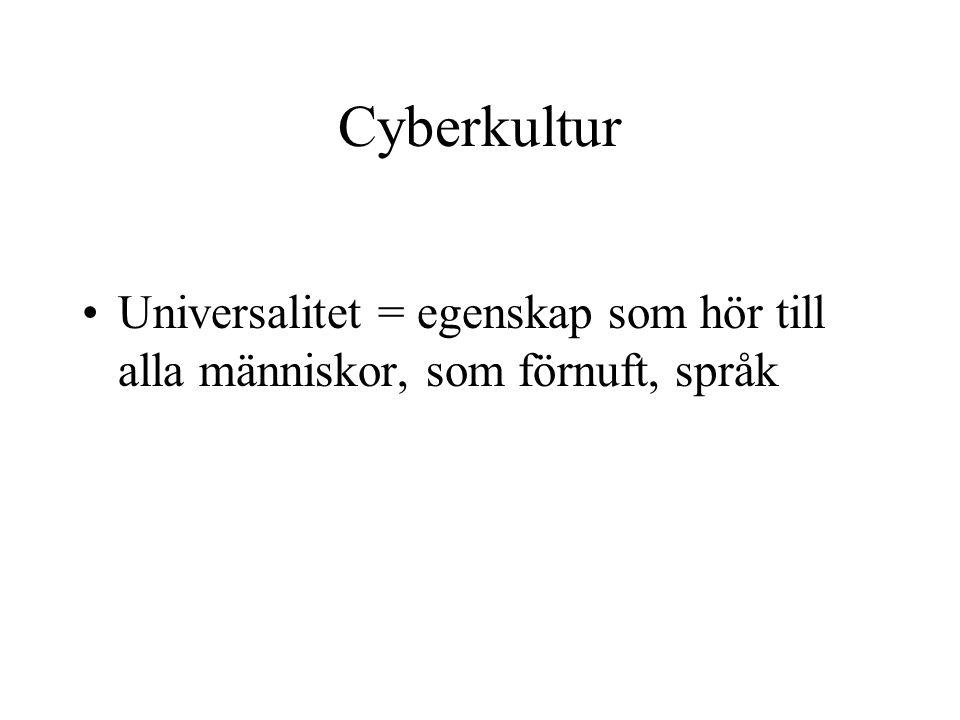 Cyberkultur •Universalitet = egenskap som hör till alla människor, som förnuft, språk