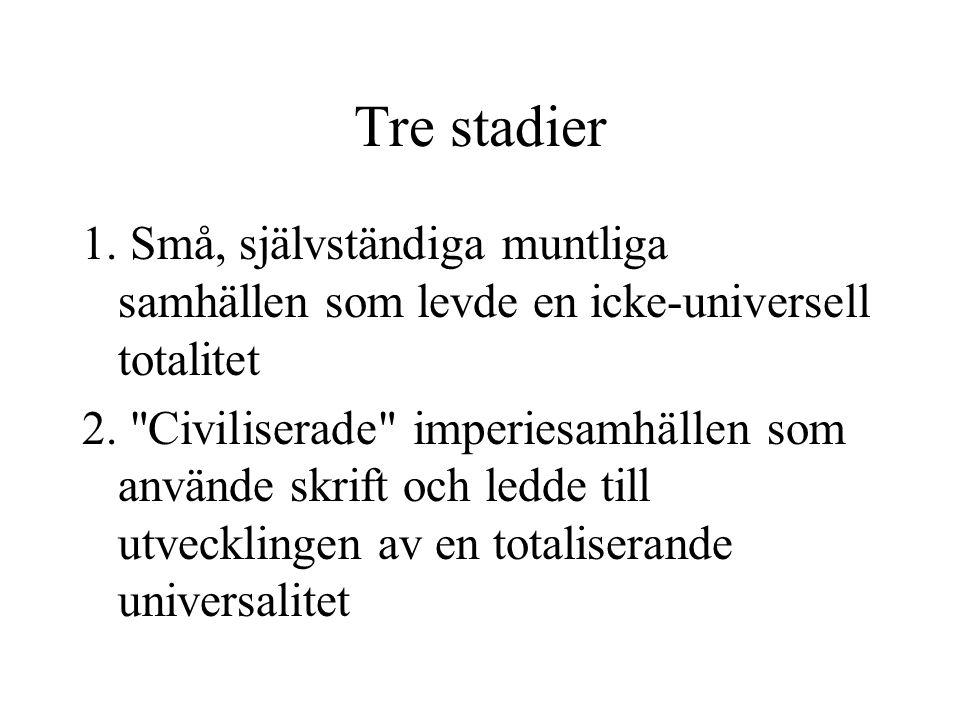 Tre stadier 1. Små, självständiga muntliga samhällen som levde en icke-universell totalitet 2.