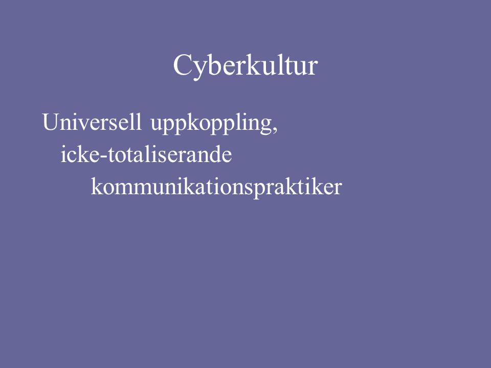 Cyberkultur •Interconnectivity (to be connected is better than to be isolated; connecting people)