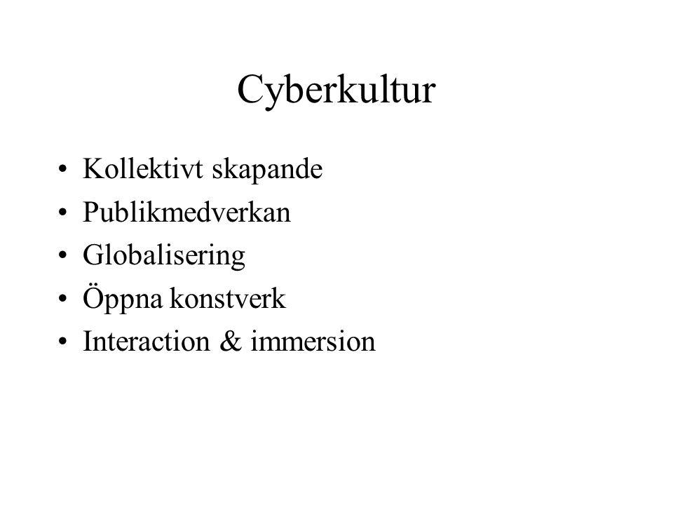 Cyberkultur •Kollektivt skapande •Publikmedverkan •Globalisering •Öppna konstverk •Interaction & immersion