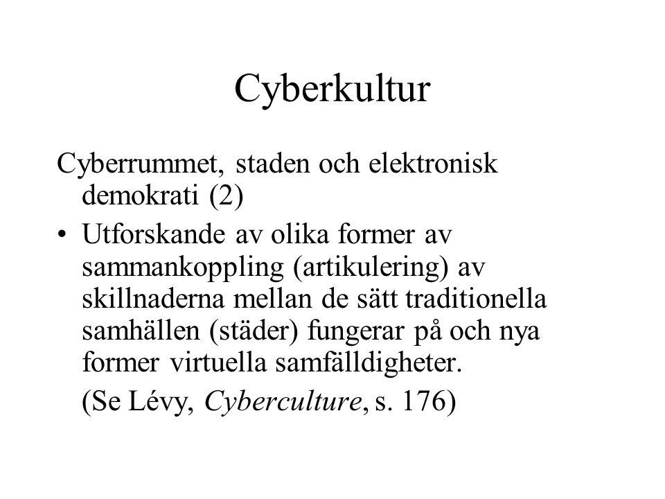 Cyberkultur Cyberrummet, staden och elektronisk demokrati (2) •Utforskande av olika former av sammankoppling (artikulering) av skillnaderna mellan de