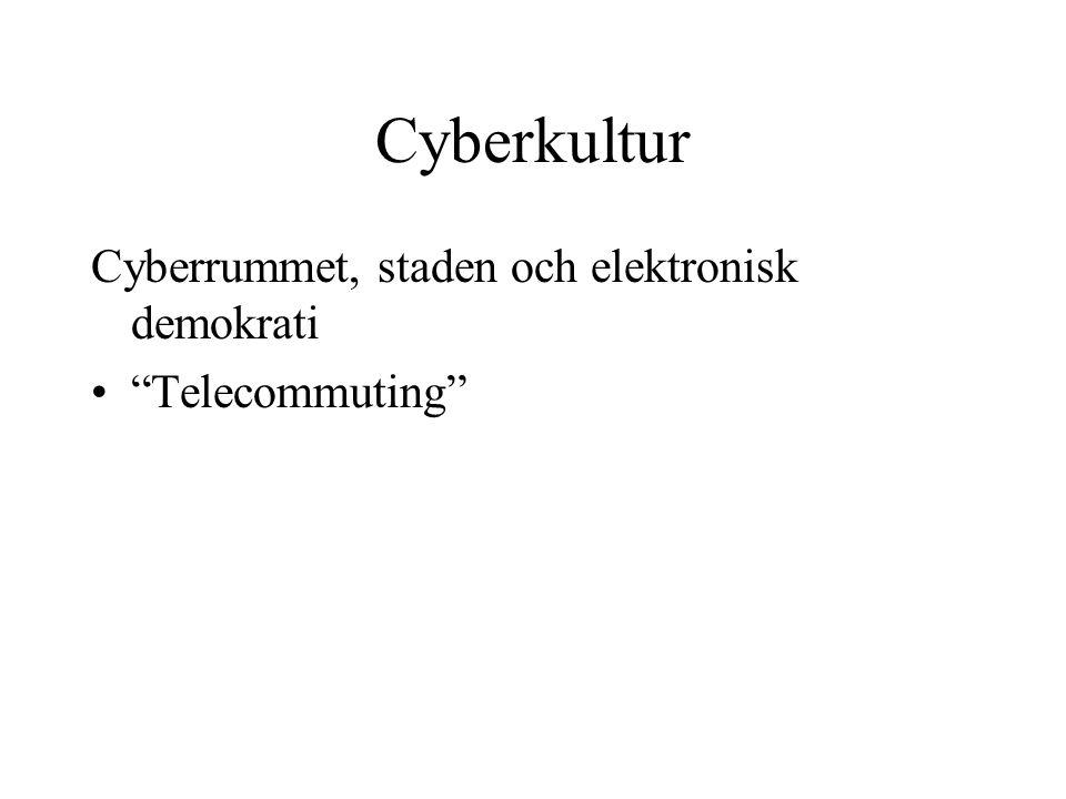 """Cyberkultur Cyberrummet, staden och elektronisk demokrati •""""Telecommuting"""""""
