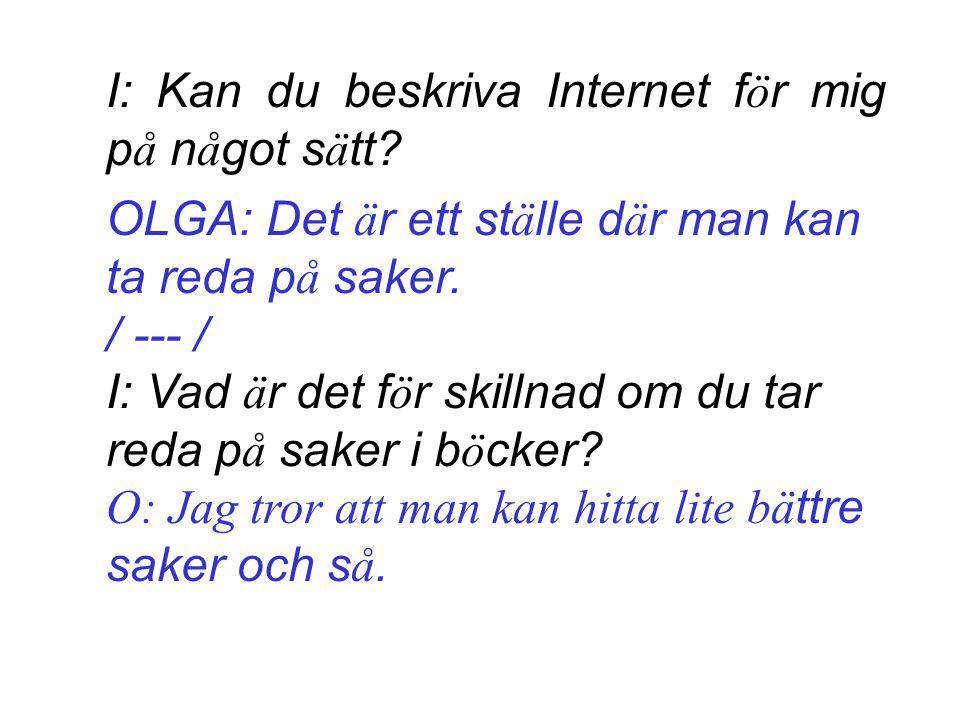 I: Kan du beskriva Internet f ö r mig p å n å got s ä tt.