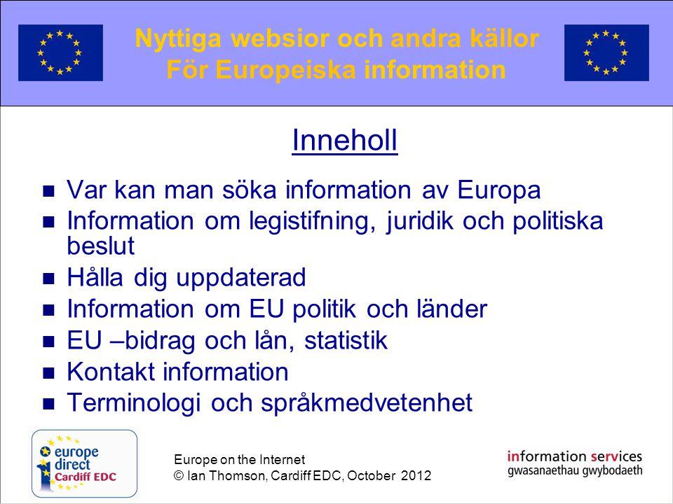Europe on the Internet © Ian Thomson, Cardiff EDC, October 2012 Searching for European information Söka Europeiska information EUROPA –sökning är EU:s egen sökmotor.