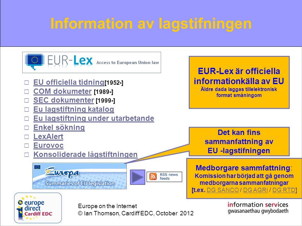 Europe on the Internet © Ian Thomson, Cardiff EDC, October 2012 Contacting the EU Kontakta Europeiska unionen nformation om människor nominerade i expertgrupper och anvisas Europeiska Komissionen Hitta information om organisationer som påverkas('lobbying') på EU Öppenhetsregistrets öppnades i 2011.