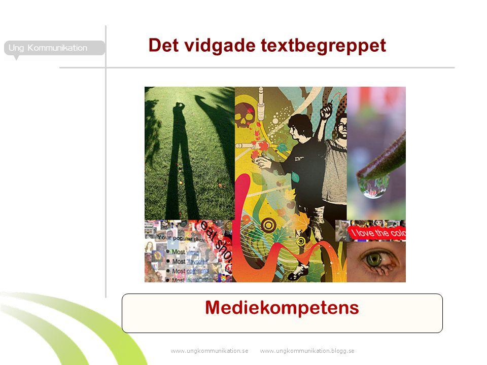 www.ungkommunikation.se www.ungkommunikation.blogg.se Det vidgade textbegreppet Mediekompetens