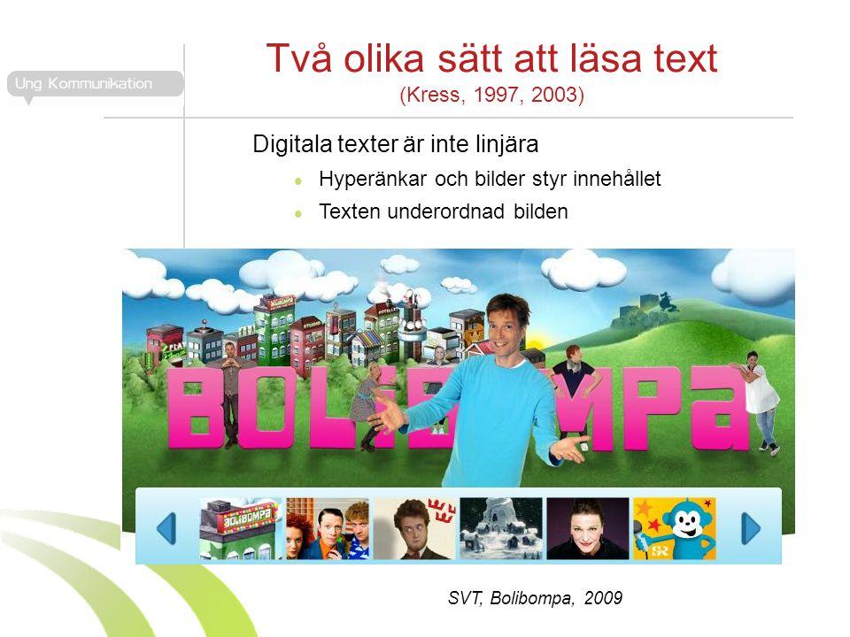 Två olika sätt att läsa text (Kress, 1997, 2003) Digitala texter är inte linjära  Hyperänkar och bilder styr innehållet  Texten underordnad bilden SVT, Bolibompa, 2009
