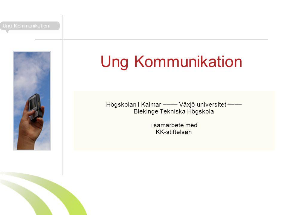 Ung Kommunikation Högskolan i Kalmar –––– Växjö universitet –––– Blekinge Tekniska Högskola i samarbete med KK-stiftelsen