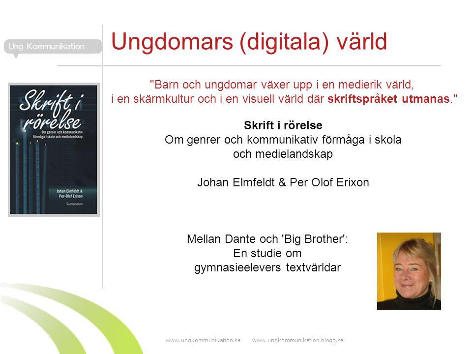 www.ungkommunikation.se www.ungkommunikation.blogg.se Skrift i rörelse Om genrer och kommunikativ förmåga i skola och medielandskap Johan Elmfeldt & Per Olof Erixon Barn och ungdomar växer upp i en medierik värld, i en skärmkultur och i en visuell värld där skriftspråket utmanas. Mellan Dante och Big Brother : En studie om gymnasieelevers textvärldar Ungdomars (digitala) värld