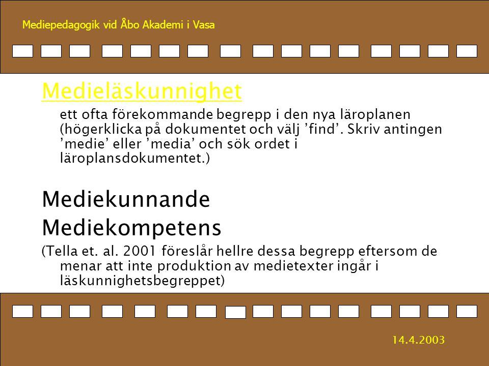 Mediepedagogik vid Åbo Akademi i Vasa Medieläskunnighet ett ofta förekommande begrepp i den nya läroplanen (högerklicka på dokumentet och välj 'find'.