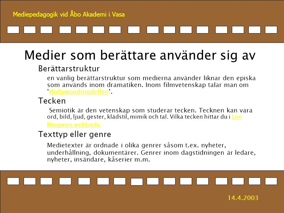 Mediepedagogik vid Åbo Akademi i Vasa Medier som berättare använder sig av Berättarstruktur en vanlig berättarstruktur som medierna använder liknar de