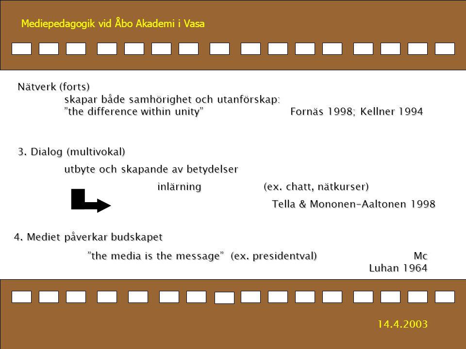 Mediepedagogik vid Åbo Akademi i Vasa 3. Dialog (multivokal) utbyte och skapande av betydelser inlärning (ex. chatt, nätkurser) Tella & Mononen-Aalton
