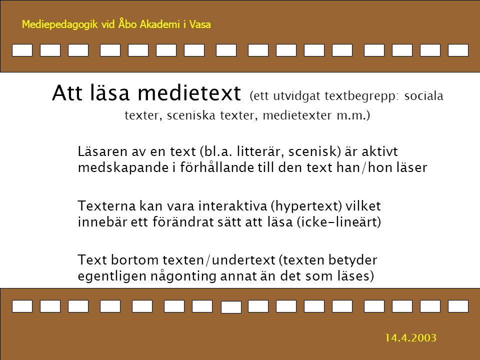 Mediepedagogik vid Åbo Akademi i Vasa Att läsa medietext (ett utvidgat textbegrepp: sociala texter, sceniska texter, medietexter m.m.) Läsaren av en t