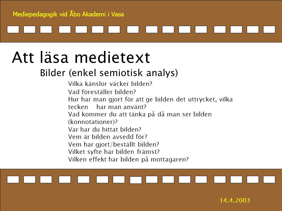 Mediepedagogik vid Åbo Akademi i Vasa Att läsa medietext Bilder (enkel semiotisk analys) Vilka känslor väcker bilden? Vad föreställer bilden? Hur har