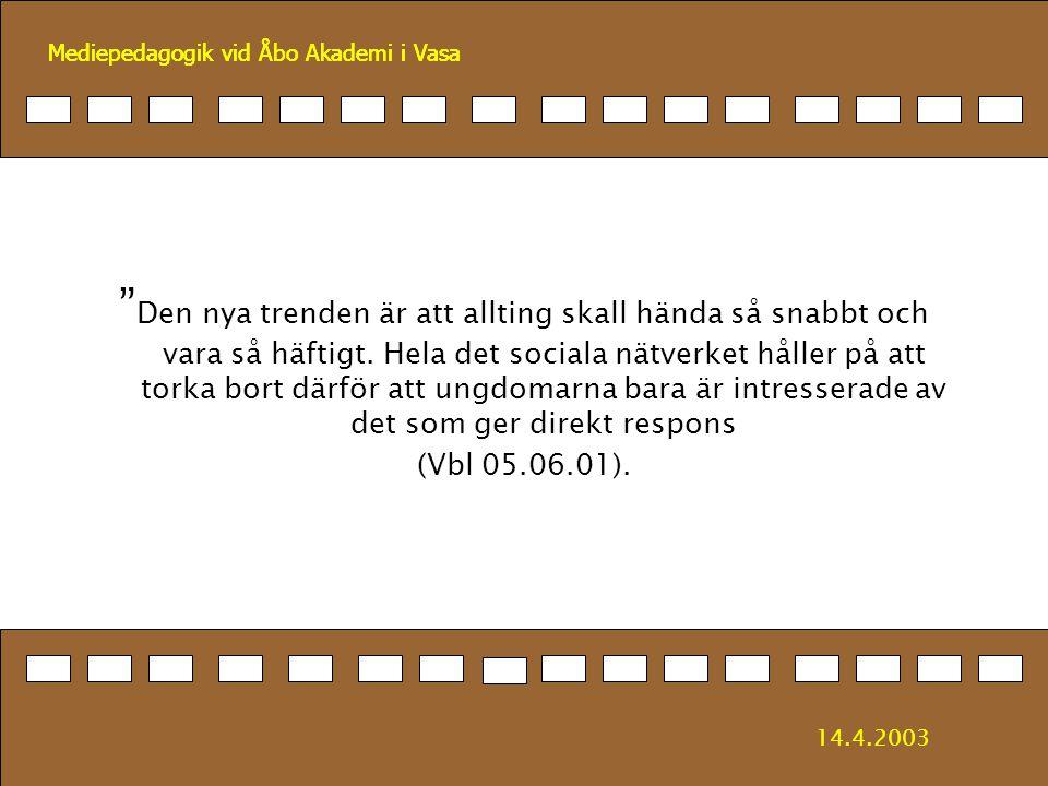 """Mediepedagogik vid Åbo Akademi i Vasa """" Den nya trenden är att allting skall hända så snabbt och vara så häftigt. Hela det sociala nätverket håller på"""