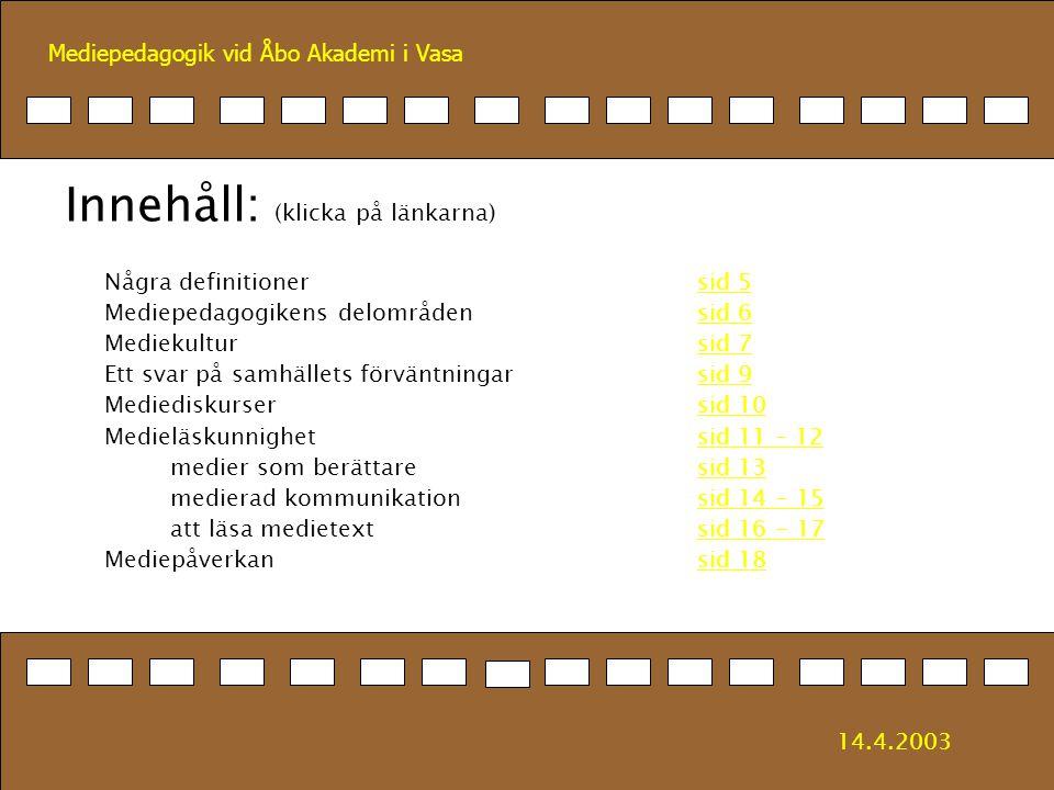 Mediepedagogik vid Åbo Akademi i Vasa Mediepedagogik – några definitioner Medium - det som finns i mitten Media - kanal för kommunikation Pedagogik - vetenskap om fostran och undervisning Inbegriper både traditionella och nya medier 14.4.2003