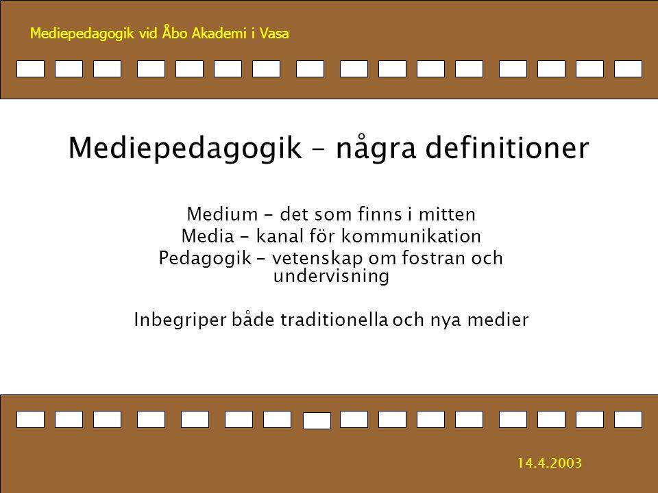 Mediepedagogik vid Åbo Akademi i Vasa Mediepedagogikens problemområden lära om medier lära av medier MEDIEKULTUR lära med hjälp av medier 14.4.2003