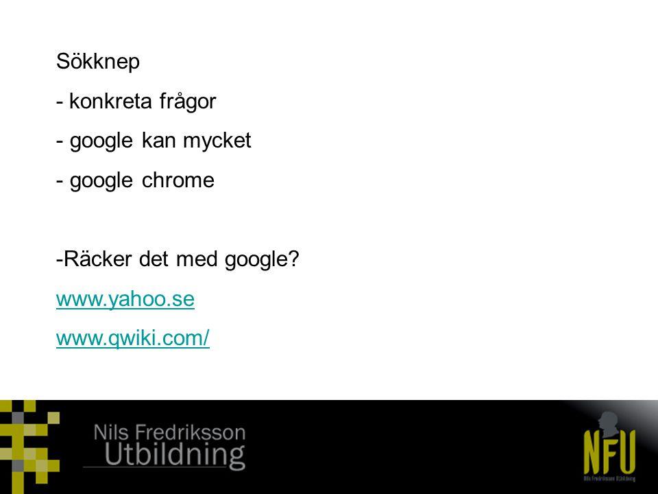 Sökknep - konkreta frågor - google kan mycket - google chrome -Räcker det med google? www.yahoo.se www.qwiki.com/