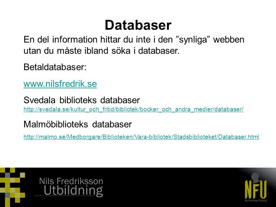 """Databaser En del information hittar du inte i den """"synliga"""" webben utan du måste ibland söka i databaser. Betaldatabaser: www.nilsfredrik.se Svedala b"""