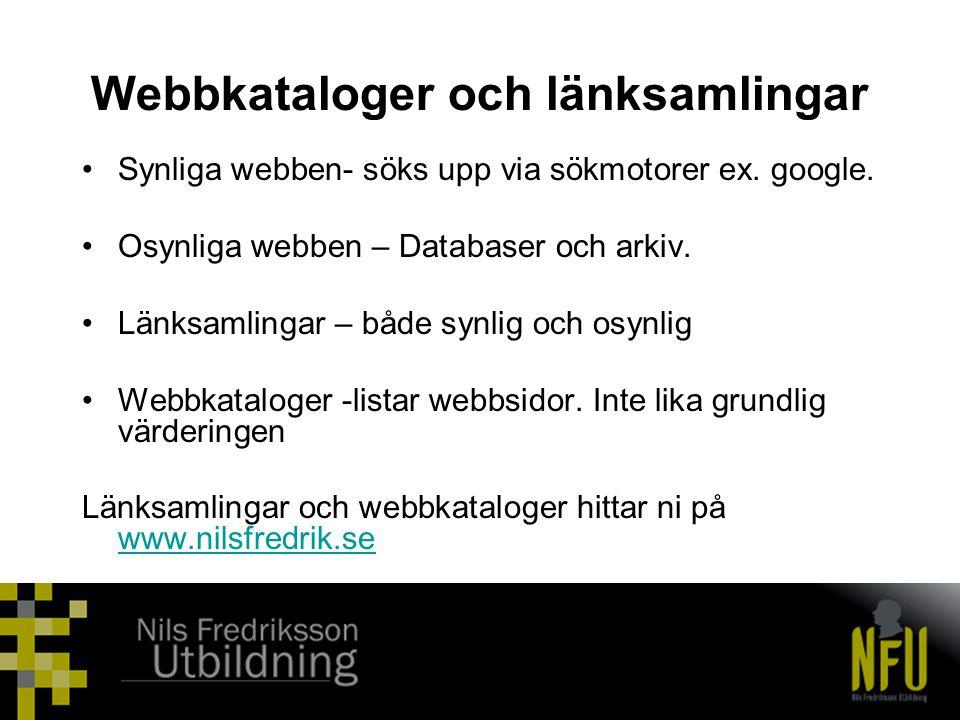 Webbkataloger och länksamlingar •Synliga webben- söks upp via sökmotorer ex. google. •Osynliga webben – Databaser och arkiv. •Länksamlingar – både syn