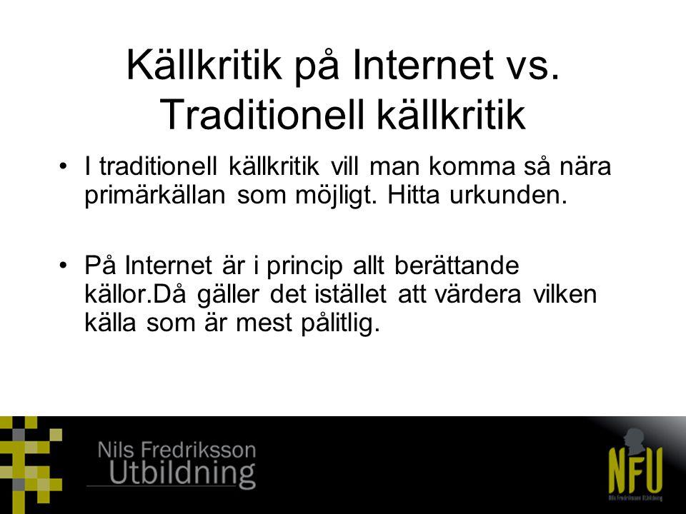 Källkritik på Internet vs. Traditionell källkritik •I traditionell källkritik vill man komma så nära primärkällan som möjligt. Hitta urkunden. •På Int