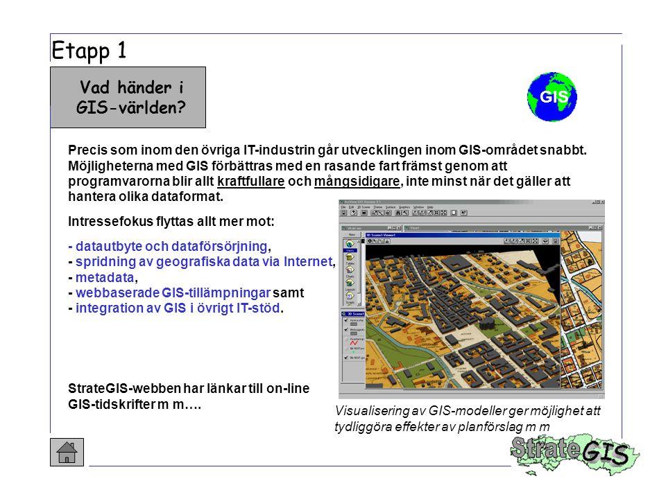 Etapp 1 Vad händer i GIS-världen? Precis som inom den övriga IT-industrin går utvecklingen inom GIS-området snabbt. Möjligheterna med GIS förbättras m
